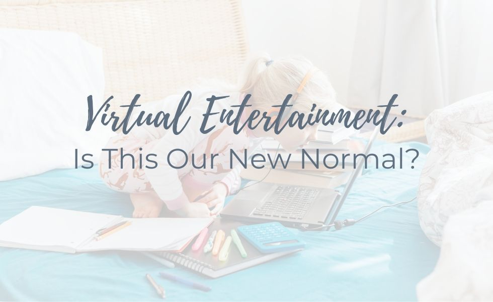 Virtual Entertainment: Is This Our New Normal?