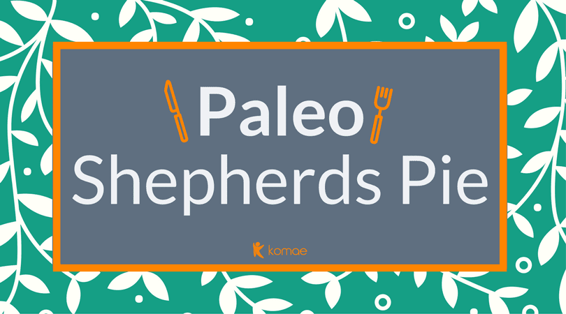 Hearty and Healthy Paleo Shepherds Pie